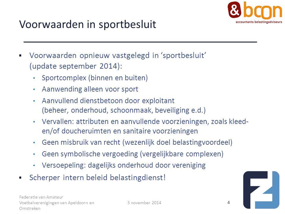 Voorwaarden in sportbesluit  Voorwaarden opnieuw vastgelegd in 'sportbesluit' (update september 2014): Sportcomplex (binnen en buiten) Aanwending all