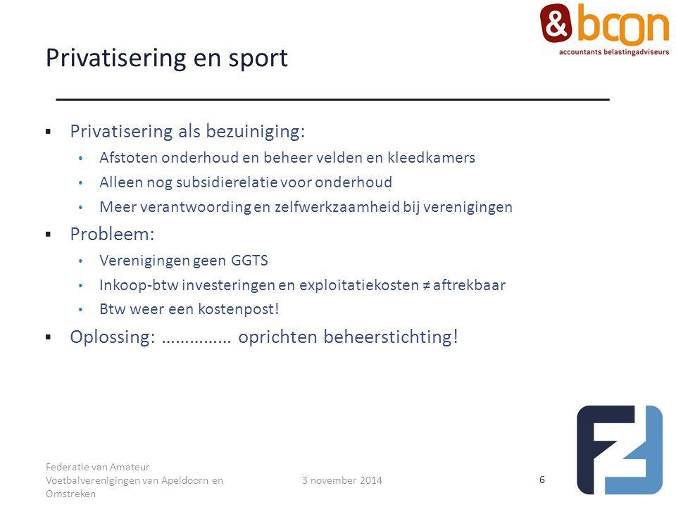Sportaccommodaties: met stichting  GGTS via een stichting  Btw (21%) aftrekbaar / btw-afdracht (6%) Gemeente Vereniging Stichting 21% btw Verhuur 6% btw GGTS 7 3 november 2014 Federatie van Amateur Voetbalverenigingen van Apeldoorn en Omstreken