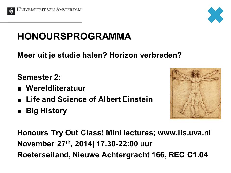 HONOURSPROGRAMMA Meer uit je studie halen? Horizon verbreden? Semester 2: Wereldliteratuur Life and Science of Albert Einstein Big History Honours Try
