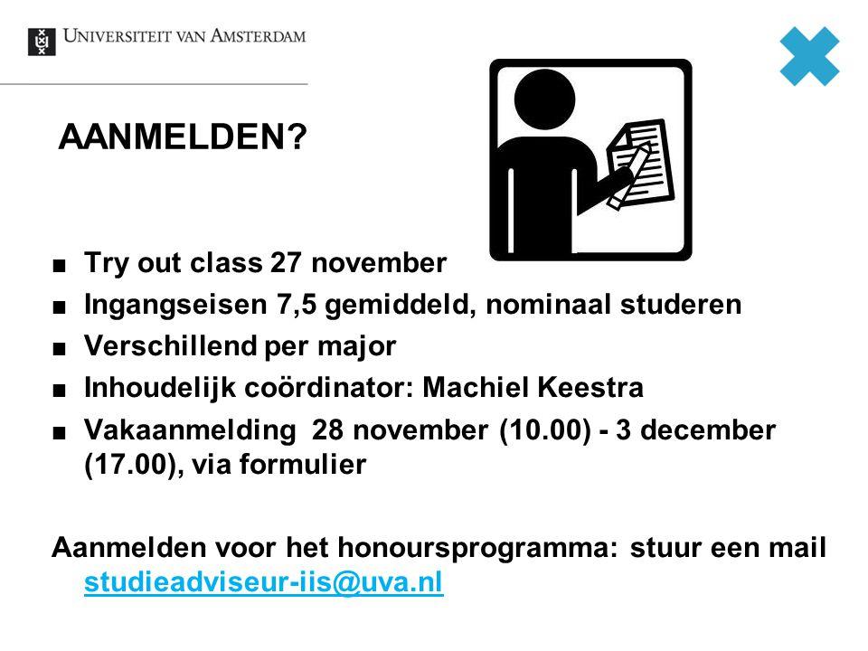 AANMELDEN? Try out class 27 november Ingangseisen 7,5 gemiddeld, nominaal studeren Verschillend per major Inhoudelijk coördinator: Machiel Keestra Vak
