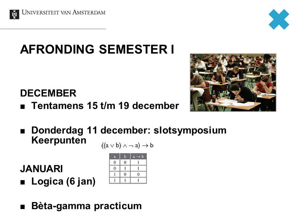AFRONDING SEMESTER I DECEMBER Tentamens 15 t/m 19 december Donderdag 11 december: slotsymposium Keerpunten JANUARI Logica (6 jan) Bèta-gamma practicum
