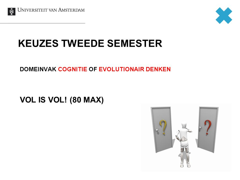 KEUZES TWEEDE SEMESTER DOMEINVAK COGNITIE OF EVOLUTIONAIR DENKEN VOL IS VOL! (80 MAX)
