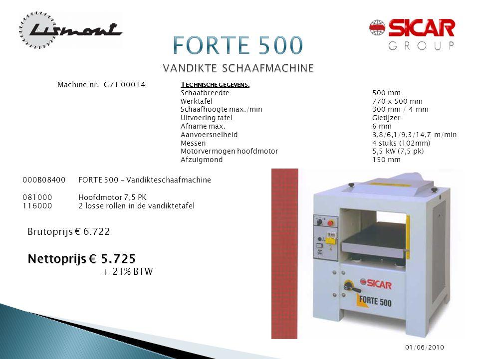 01/06/2010 T ECHNISCHE GEGEVENS : Schaafbreedte 500 mm Werktafel770 x 500 mm Schaafhoogte max./min300 mm / 4 mm Uitvoering tafelGietijzer Afname max.6 mm Aanvoersnelheid3,8/6,1/9,3/14,7 m/min Messen4 stuks (102mm) Motorvermogen hoofdmotor5,5 kW (7,5 pk) Afzuigmond 150 mm Machine nr.