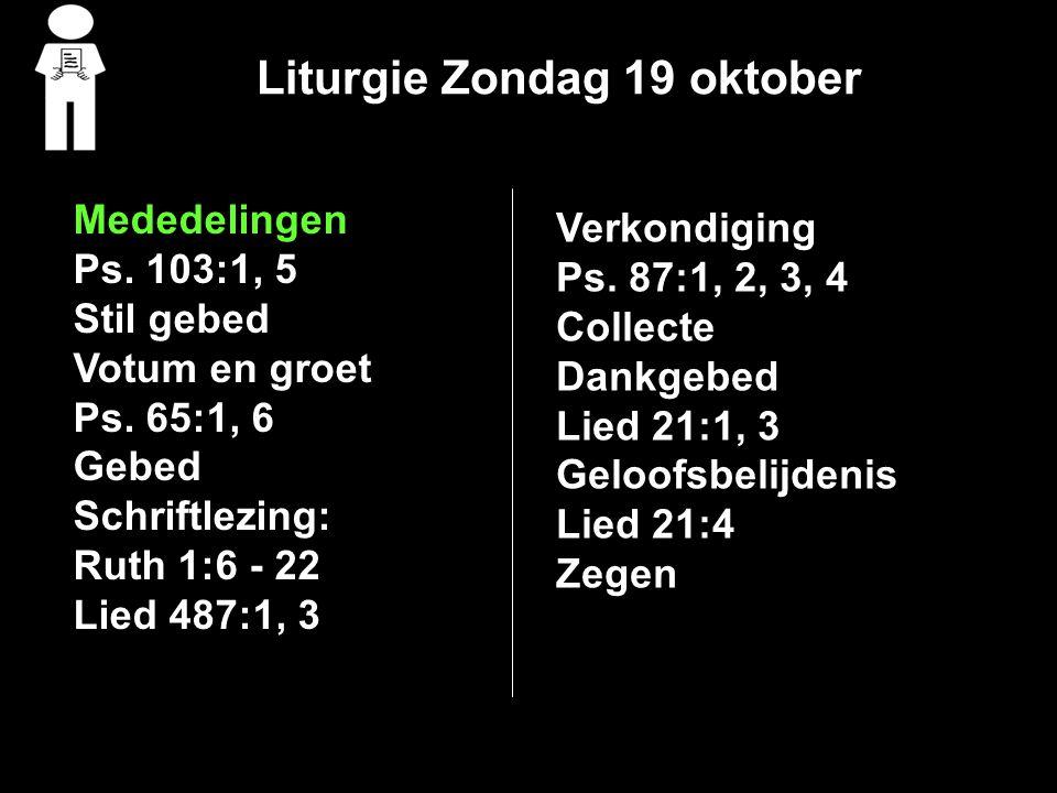 Liturgie Zondag 19 oktober Mededelingen Ps. 103:1, 5 Stil gebed Votum en groet Ps.