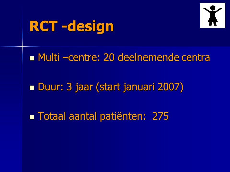 RCT -design Multi –centre: 20 deelnemende centra Multi –centre: 20 deelnemende centra Duur: 3 jaar (start januari 2007) Duur: 3 jaar (start januari 20