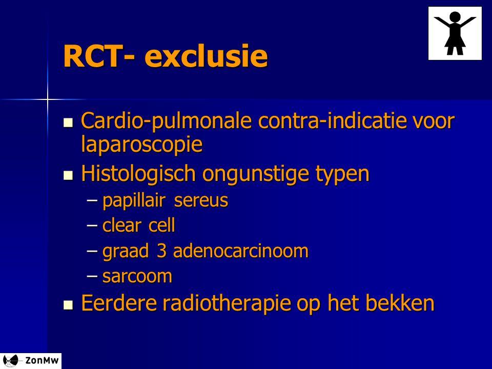 RCT- exclusie Cardio-pulmonale contra-indicatie voor laparoscopie Cardio-pulmonale contra-indicatie voor laparoscopie Histologisch ongunstige typen Hi