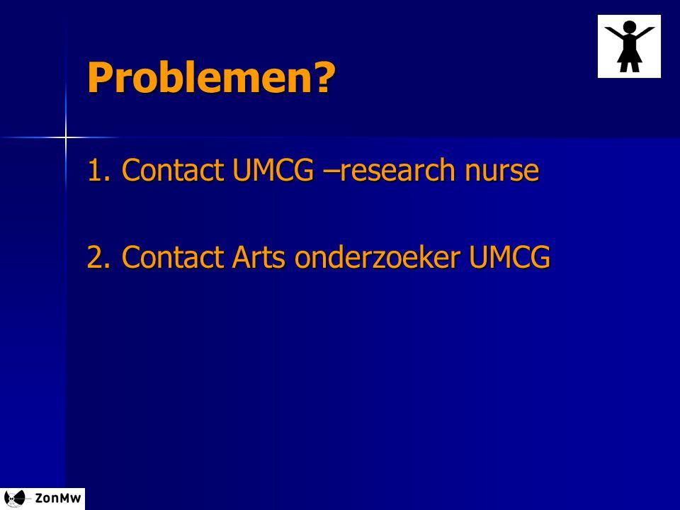 Problemen? 1. Contact UMCG –research nurse 2. Contact Arts onderzoeker UMCG