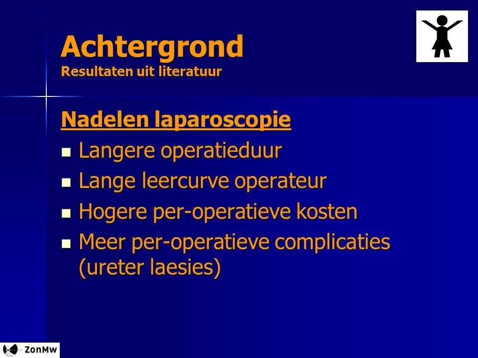 Achtergrond Resultaten uit literatuur Nadelen laparoscopie Langere operatieduur Langere operatieduur Lange leercurve operateur Lange leercurve operate