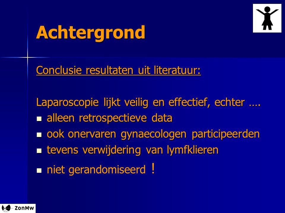 Achtergrond Conclusie resultaten uit literatuur: Laparoscopie lijkt veilig en effectief, echter …. alleen retrospectieve data alleen retrospectieve da