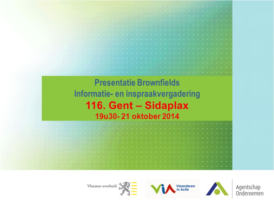 Presentatie Brownfields Informatie- en inspraakvergadering 116. Gent – Sidaplax 19u30- 21 oktober 2014