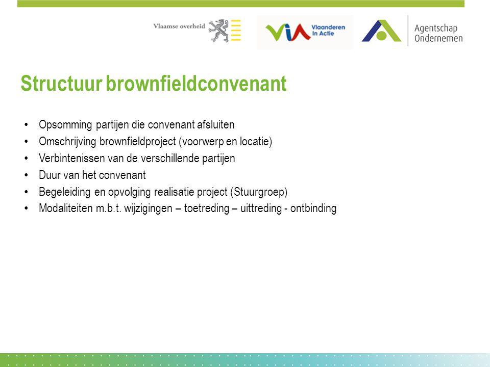 Structuur brownfieldconvenant Opsomming partijen die convenant afsluiten Omschrijving brownfieldproject (voorwerp en locatie) Verbintenissen van de ve