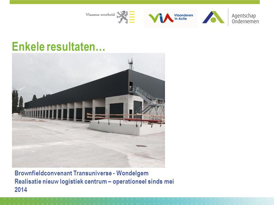 Enkele resultaten… Brownfieldconvenant Transuniverse - Wondelgem Realisatie nieuw logistiek centrum – operationeel sinds mei 2014