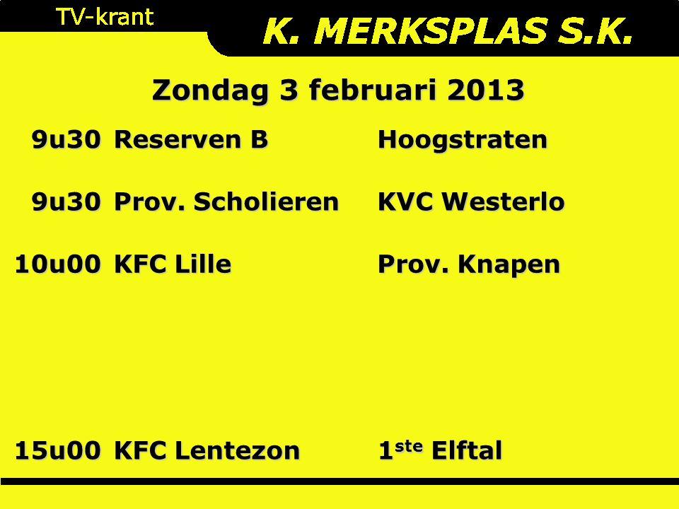 Zondag 3 februari 2013 9u30 Reserven B Hoogstraten 9u30 Prov. Scholieren KVC Westerlo 10u00 KFC Lille Prov. Knapen 15u00 KFC Lentezon 1 ste Elftal