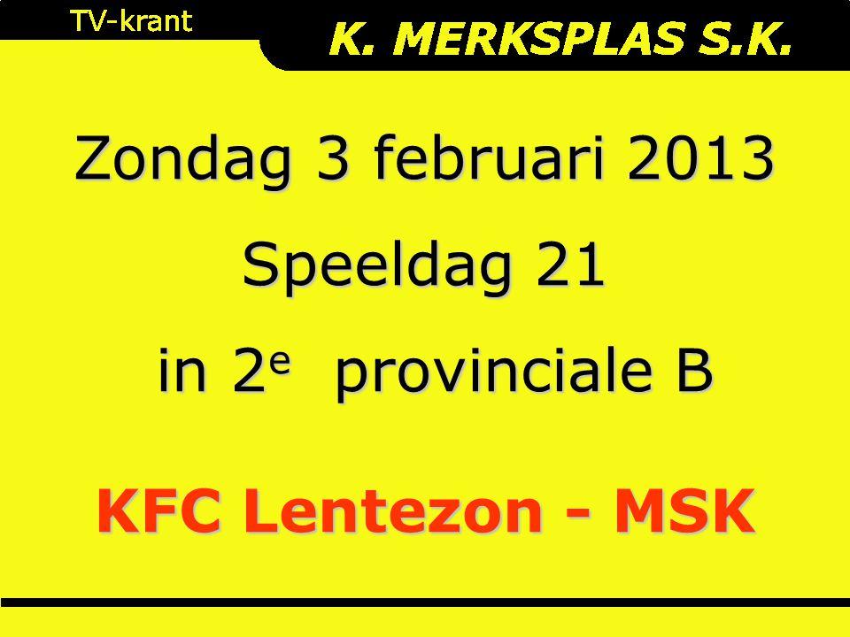 Zondag 3 februari 2013 Speeldag 21 in 2 e provinciale B in 2 e provinciale B KFC Lentezon - MSK