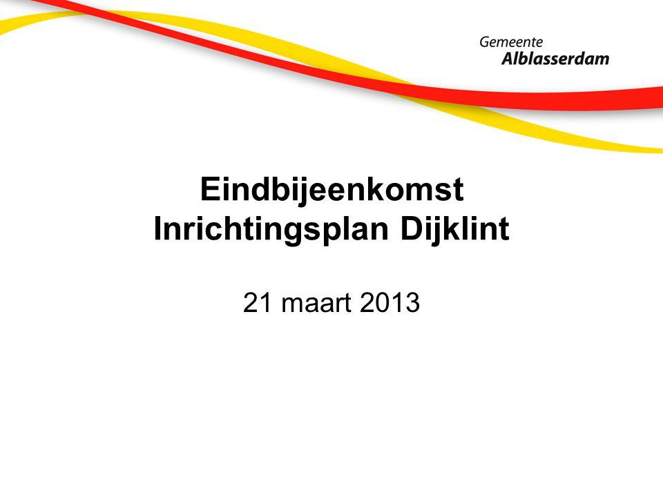 Eindbijeenkomst Inrichtingsplan Dijklint 21 maart 2013