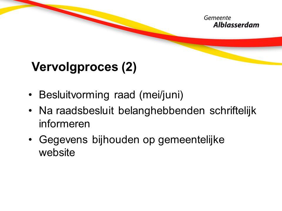 Vervolgproces (2) Besluitvorming raad (mei/juni) Na raadsbesluit belanghebbenden schriftelijk informeren Gegevens bijhouden op gemeentelijke website