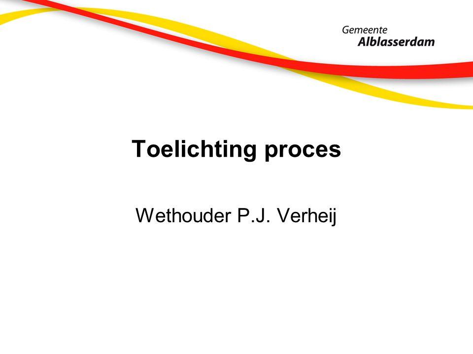 Toelichting proces Wethouder P.J. Verheij