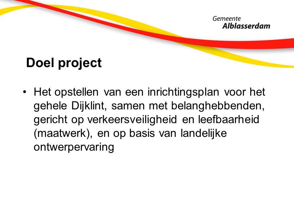 Doel project Het opstellen van een inrichtingsplan voor het gehele Dijklint, samen met belanghebbenden, gericht op verkeersveiligheid en leefbaarheid (maatwerk), en op basis van landelijke ontwerpervaring