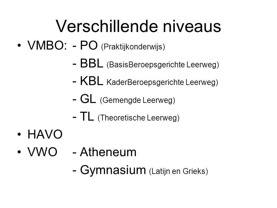 Verschillende niveaus VMBO: - PO (Praktijkonderwijs) - BBL (BasisBeroepsgerichte Leerweg) - KBL KaderBeroepsgerichte Leerweg) - GL (Gemengde Leerweg)