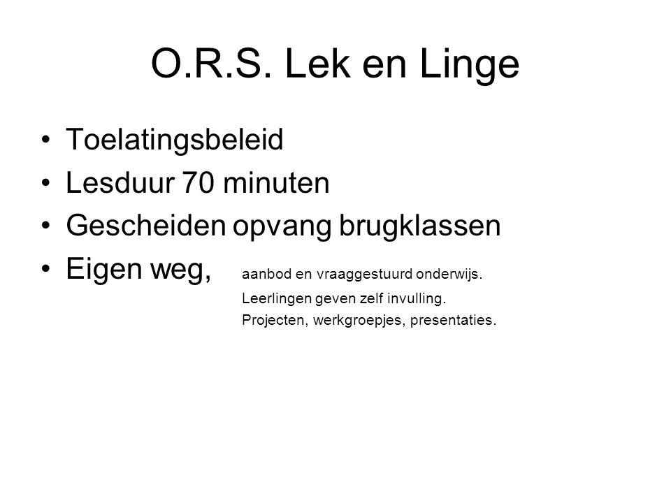 O.R.S. Lek en Linge Toelatingsbeleid Lesduur 70 minuten Gescheiden opvang brugklassen Eigen weg, aanbod en vraaggestuurd onderwijs. Leerlingen geven z