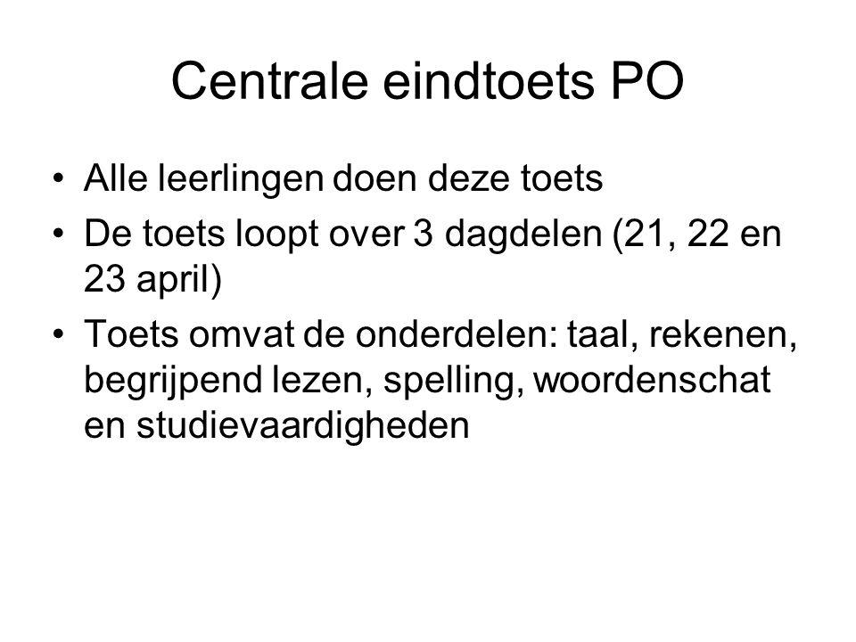 Centrale eindtoets PO Alle leerlingen doen deze toets De toets loopt over 3 dagdelen (21, 22 en 23 april) Toets omvat de onderdelen: taal, rekenen, be