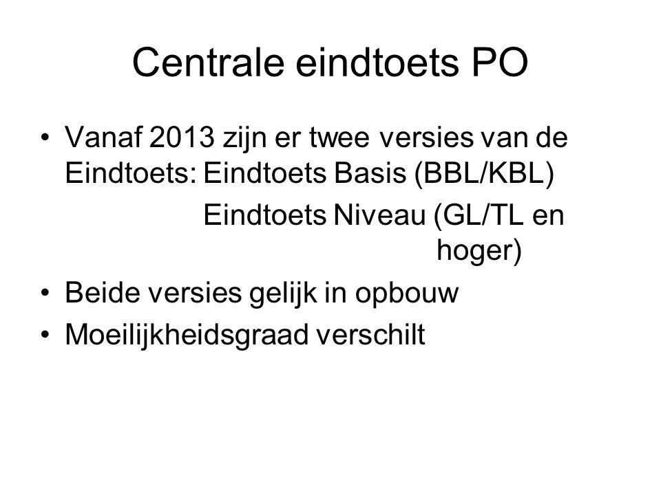 Centrale eindtoets PO Vanaf 2013 zijn er twee versies van de Eindtoets: Eindtoets Basis (BBL/KBL) Eindtoets Niveau (GL/TL en hoger) Beide versies geli