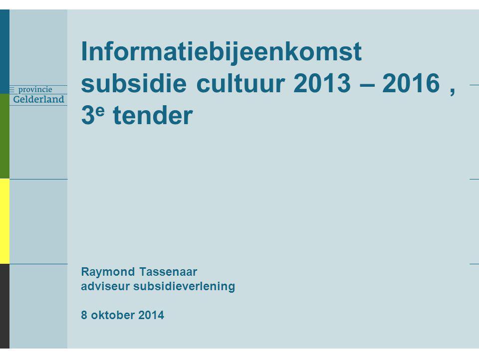 Informatiebijeenkomst subsidie cultuur 2013 – 2016, 3 e tender Raymond Tassenaar adviseur subsidieverlening 8 oktober 2014