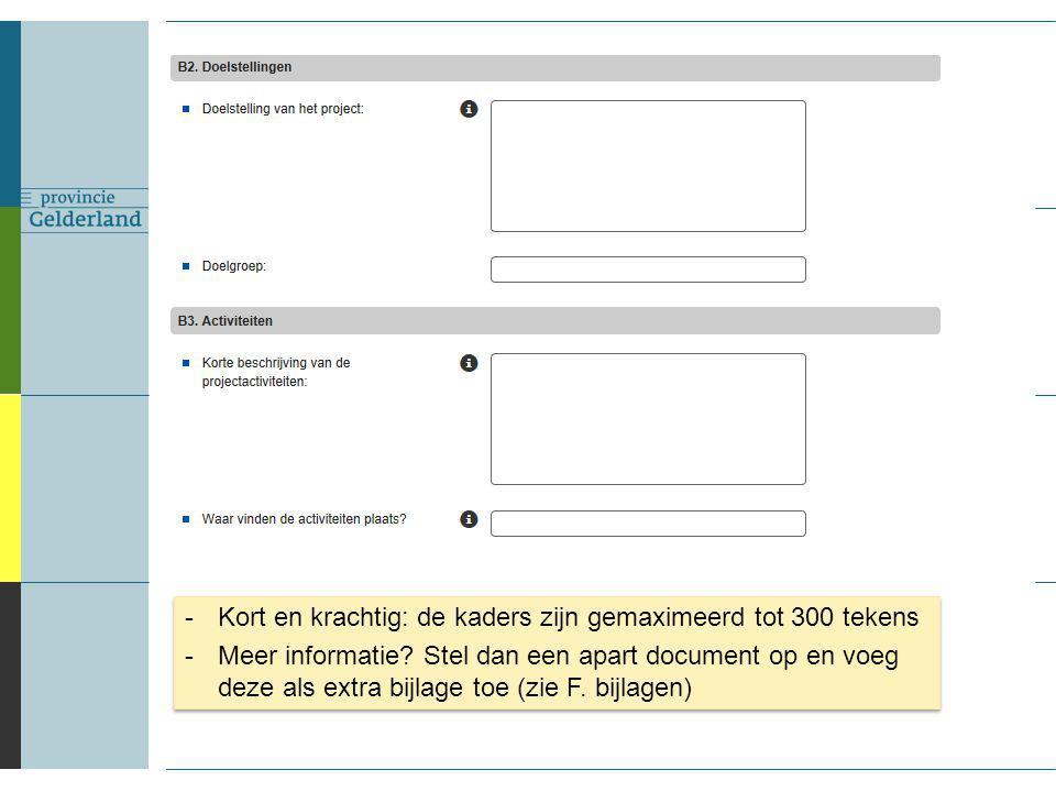 -Kort en krachtig: de kaders zijn gemaximeerd tot 300 tekens -Meer informatie? Stel dan een apart document op en voeg deze als extra bijlage toe (zie