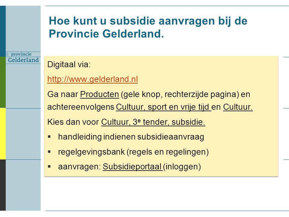Hoe kunt u subsidie aanvragen bij de Provincie Gelderland. Digitaal via: http://www.gelderland.nl Ga naar Producten (gele knop, rechterzijde pagina) e