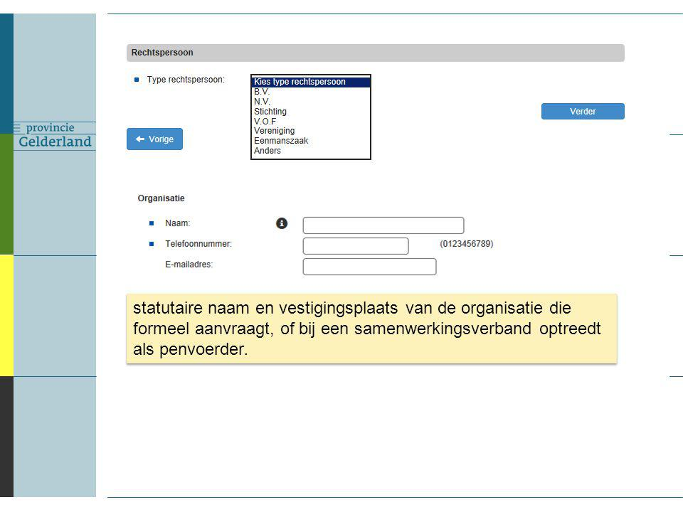 statutaire naam en vestigingsplaats van de organisatie die formeel aanvraagt, of bij een samenwerkingsverband optreedt als penvoerder.
