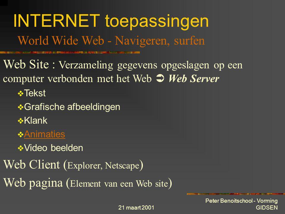 21 maart 2001 Peter Benoitschool - Vorming GIDSEN INTERNET toepassingen = Web = WWW =W3  Werelwijd netwerk  Het Web is een verzameling van servers o