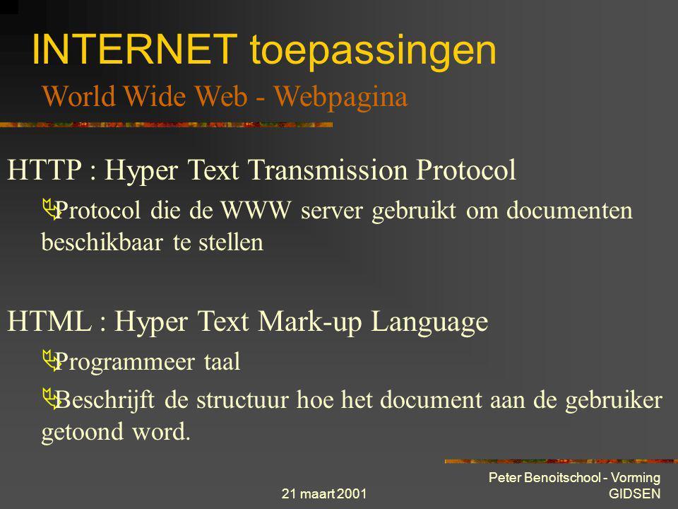 21 maart 2001 Peter Benoitschool - Vorming GIDSEN INTERNET toepassingen World Wide Web - Navigeren, surfen Bestand.html Web Client Web Server WWW site