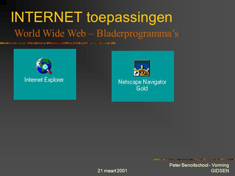 21 maart 2001 Peter Benoitschool - Vorming GIDSEN INTERNET toepassingen World Wide Web - Webpagina HTTP : Hyper Text Transmission Protocol  Protocol