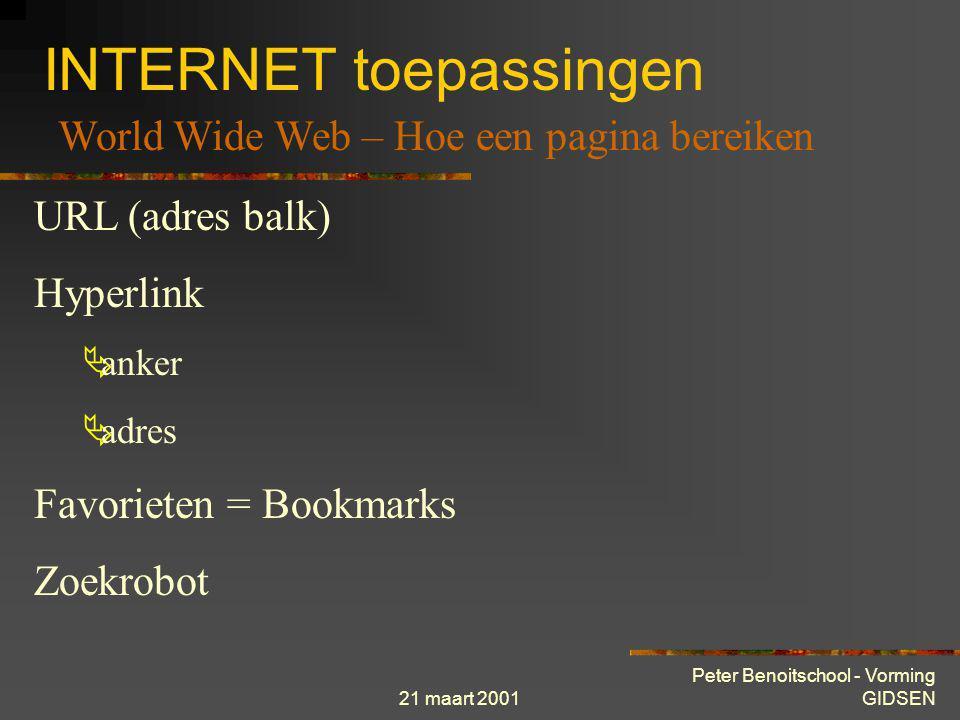 21 maart 2001 Peter Benoitschool - Vorming GIDSEN INTERNET toepassingen World Wide Web – Bladerprogramma's