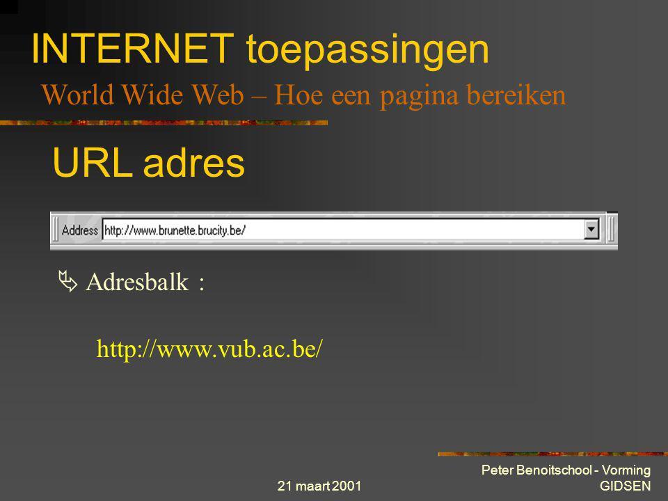 21 maart 2001 Peter Benoitschool - Vorming GIDSEN INTERNET toepassingen World Wide Web – Hoe een pagina bereiken URL (adres balk) Hyperlink  anker 