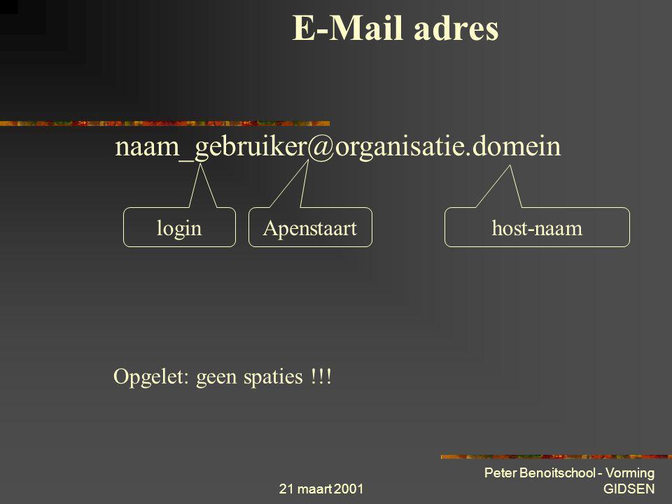 21 maart 2001 Peter Benoitschool - Vorming GIDSEN Het E-mail adres Het adres van een gebruiker heeft steeds deze vorm :  naam-gebruiker@computer Voor