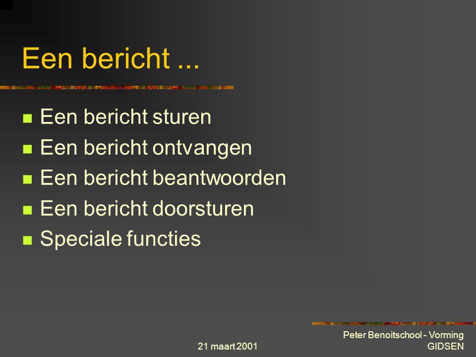 21 maart 2001 Peter Benoitschool - Vorming GIDSEN Structuur van een bericht Hoofding  Van (From) : Naam van de verzender  Aan (To) : Adres van beste