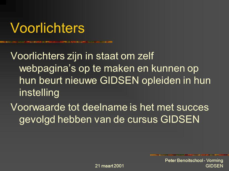 21 maart 2001 Peter Benoitschool - Vorming GIDSEN Gidsen Gidsen zijn na hun opleiding in staat om leerlingen bij te staan in hun opzoekingen op het In