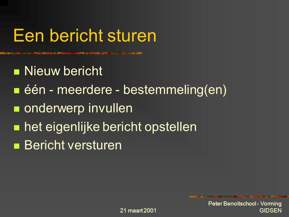 21 maart 2001 Peter Benoitschool - Vorming GIDSEN Een bericht... Een bericht sturen Een bericht ontvangen Een bericht beantwoorden Een bericht doorstu