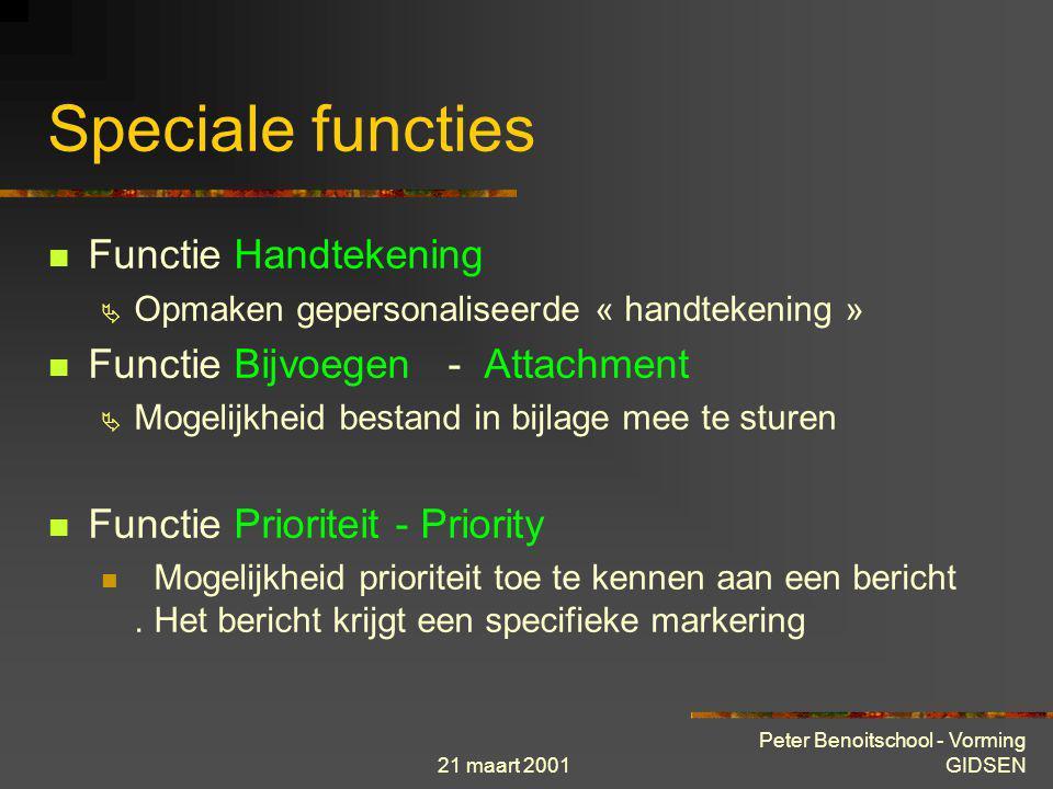 21 maart 2001 Peter Benoitschool - Vorming GIDSEN Speciale functies Functie CC (Carbon Copy)  Zendt copie bericht naar andere bestemmeling(en) Functi
