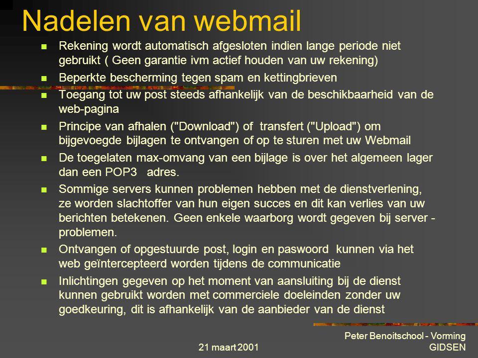 21 maart 2001 Peter Benoitschool - Vorming GIDSEN Voordelen van webmail Gratis dienst Post beschikbaar van eender waar ter wereld via het Web. (handig