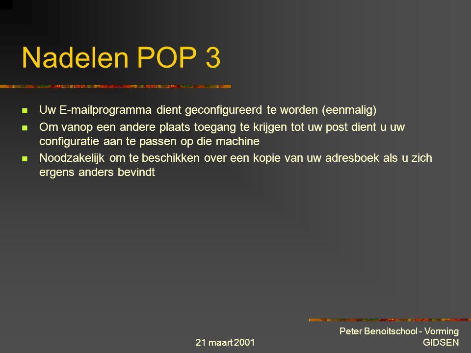 21 maart 2001 Peter Benoitschool - Vorming GIDSEN Voordelen POP 3 Toegang tot uw post is sneller : verbinding gebeurd rechtstreeks met server en niet