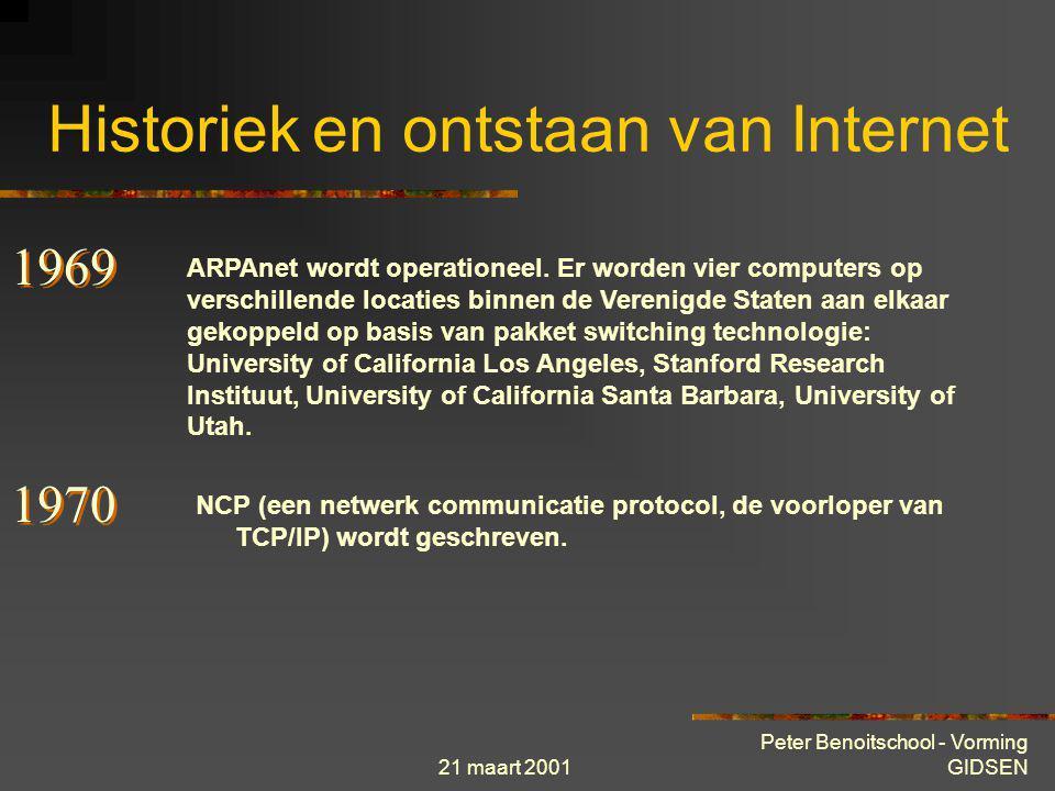 21 maart 2001 Peter Benoitschool - Vorming GIDSEN Historiek en ontstaan van Internet 1965 Voor het eerst wordt een Wide Area Network gecreëerd door ee