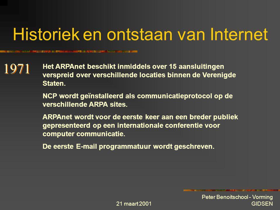 21 maart 2001 Peter Benoitschool - Vorming GIDSEN Historiek en ontstaan van Internet ARPAnet wordt operationeel. Er worden vier computers op verschill