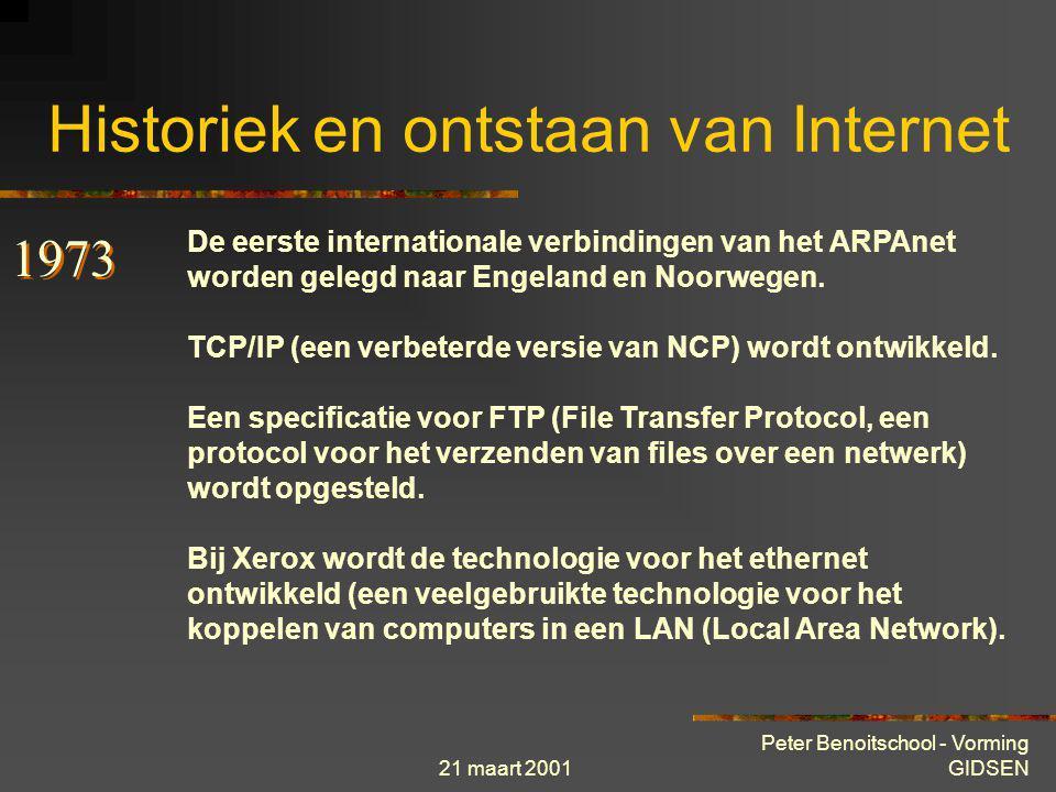 21 maart 2001 Peter Benoitschool - Vorming GIDSEN Historiek en ontstaan van Internet Het ARPAnet beschikt inmiddels over 15 aansluitingen verspreid ov