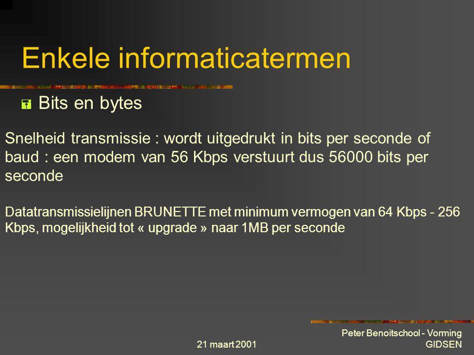 21 maart 2001 Peter Benoitschool - Vorming GIDSEN Enkele informaticatermen  Bits en bytes Computercapaciteit : Processoren 286 – 386 – 486 - Pentium