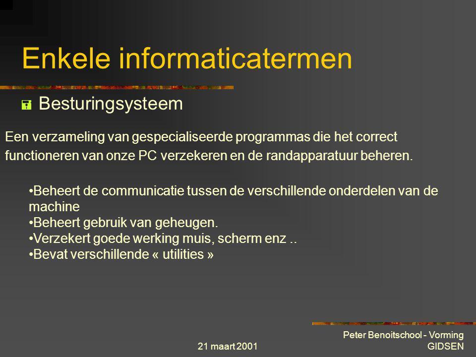 21 maart 2001 Peter Benoitschool - Vorming GIDSEN Enkele informaticatermen  Bits en bytes Snelheid transmissie : wordt uitgedrukt in bits per seconde