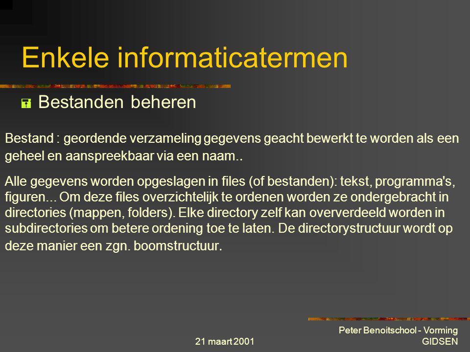 21 maart 2001 Peter Benoitschool - Vorming GIDSEN Enkele informaticatermen  Besturingsysteem Er bestaan verschillende systemen, historisch gegroeid e