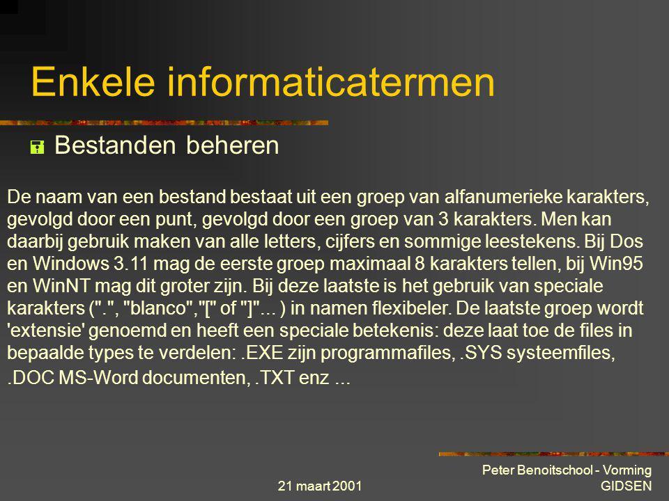 21 maart 2001 Peter Benoitschool - Vorming GIDSEN Enkele informaticatermen  Bestanden beheren Bestand : geordende verzameling gegevens geacht bewerkt