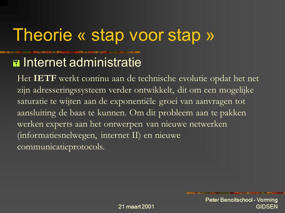 21 maart 2001 Peter Benoitschool - Vorming GIDSEN Theorie « stap voor stap »  Internet administratie Internet wordt door geen enkele centrale overhei